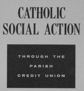 Catholic Social Action Through the Parish Credit Union - 1958
